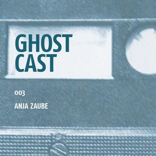 Ghostcast 003: Anja Zaube