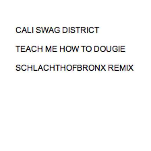 Cali Swag District - Teach Me How To Dougie (Schlachthofbronx Remix)
