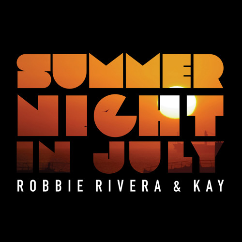 Robbie Rivera & Kay - Summer Night In July (Nacho Chapado & Ivan Gomez Mix)