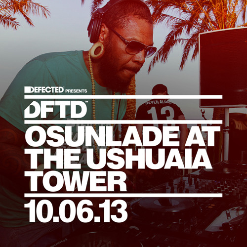 Defected Presents DFTD: Osunlade @ Ushuaia Tower, 10.06.13