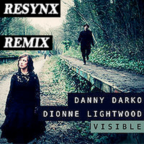 Danny Darko ft. Dionne Lightwood - Visible (ReSyNx remix)