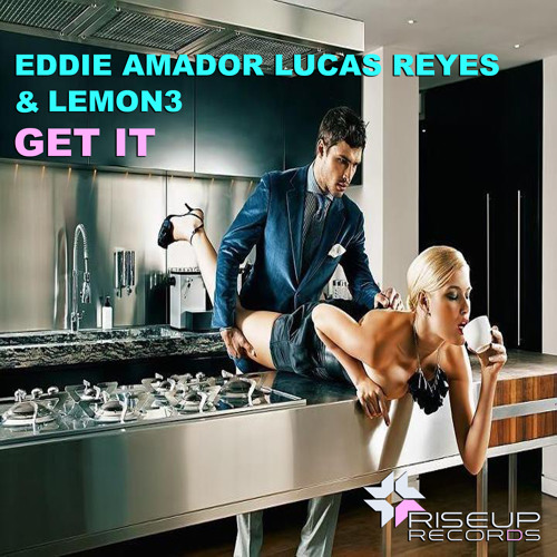 Eddie Amador, Lucas Reyes & Lemon3 - Get It (Original Mix) - RISEUP RECORDS