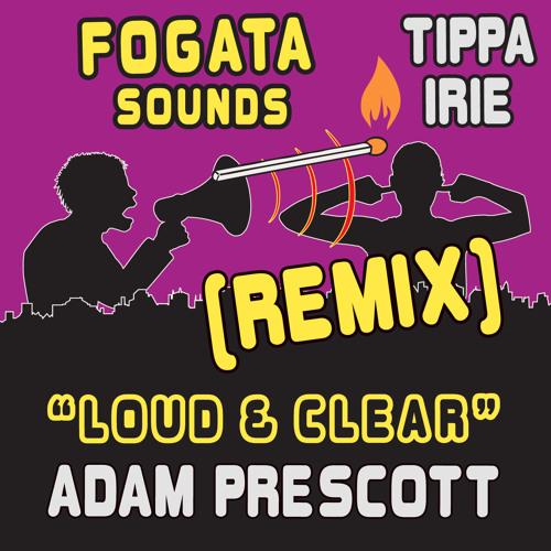 Fogata Sounds ft. Tippa Irie - Loud & Clear (Adam Prescott rmx)