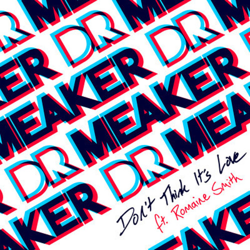 Dr Meaker ft Romaine Smith - Don't Think It's Love (Real Connoisseur Remix)
