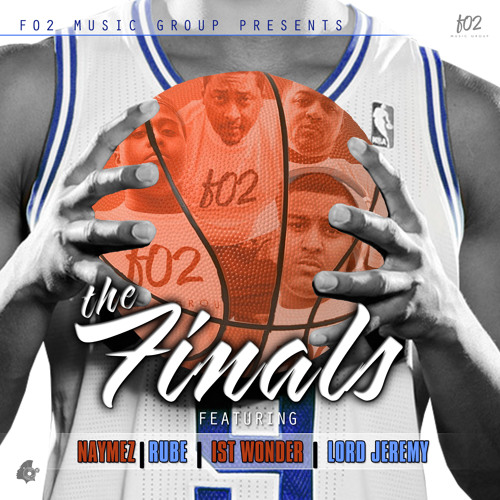The Finals ft. Naymez, Rube, 1st Wonder, & Lord Jeremy