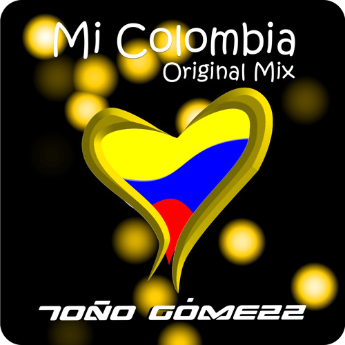 Mi Colombia (Original Mix) - Toño Gomezz... NOW ON BEATPORT AND DIGITAL STORES
