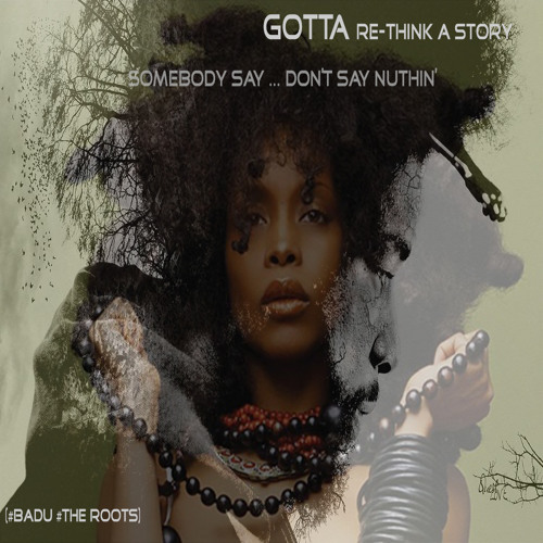 SOMEBODY SAY ... DON'T SAY NUTHIN'  (#Erykah Badu #The Roots)