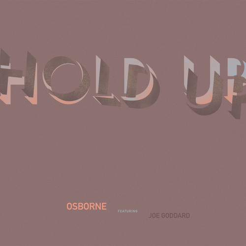 Osborne - Hold Up (Feat. Joe Goddard)