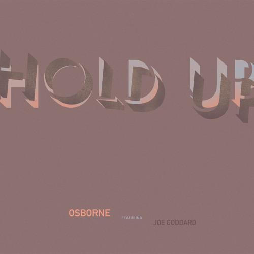Osborne - Hold Up (Feat. Joe Goddard)