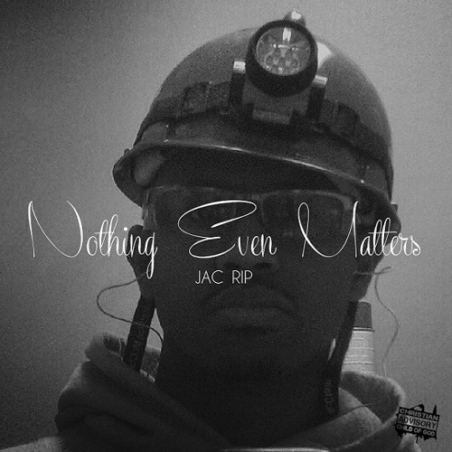Jac Rip - Nothing Even Matters