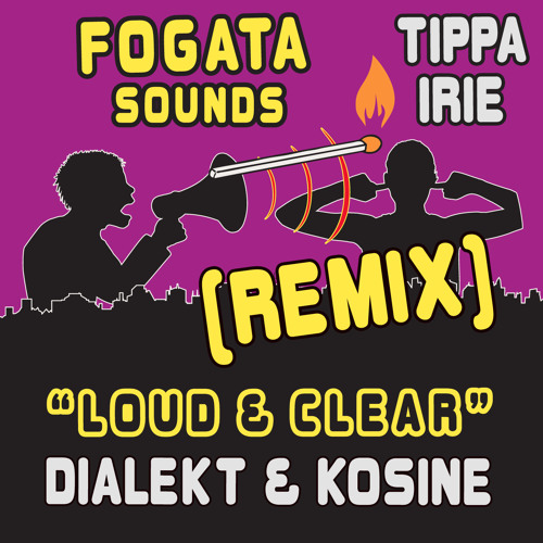Fogata Sounds ft. Tippa Irie - Loud & Clear (Dialect & Kosine Rmx) FREE DOWNLOAD