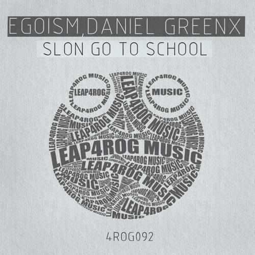 Egoism, Daniel Greenx - Slon Go To School (Original Mix) - Leap4rog Music Top 100
