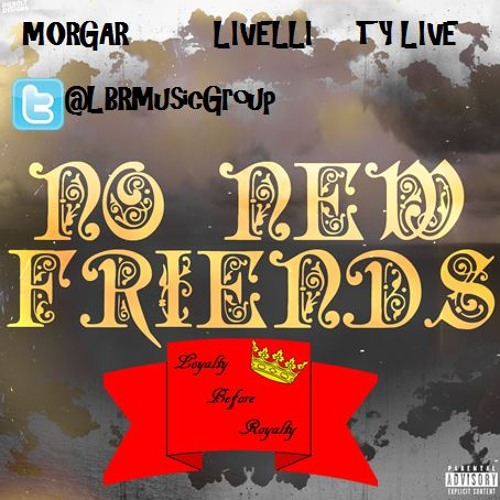 No New Friends Remix Ft Morgar, LIVELLI, & Ty Live