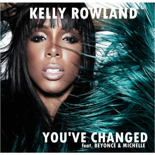 Kelly Rowland - You've Changed (Feat. Beyoncé And Michelle) Official Full