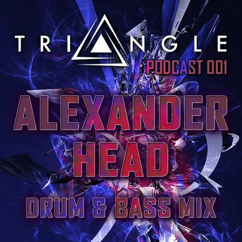 TRIANGLE PODCAST 001 DRUM & BASS mix by Alexander Head (Seville/Spain)