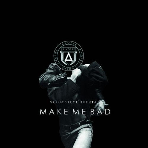 Yooj & Steve Huerta - Make Me Bad (Original Mix) [AVOTRE 005]