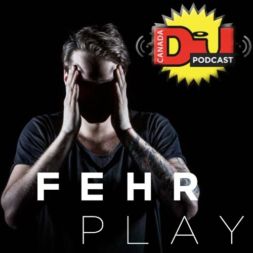 Fehrplay's DJ Mag Canada Podcast (June Edition) **Downloadable**