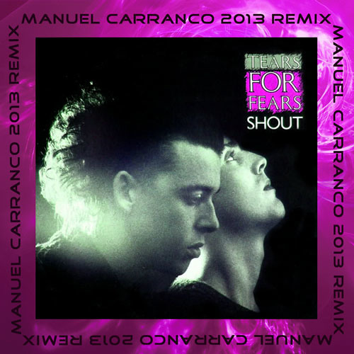 Tears For Fears - Shout (M Carranco 2013 Remix) - FREE DOWNLOAD !!!