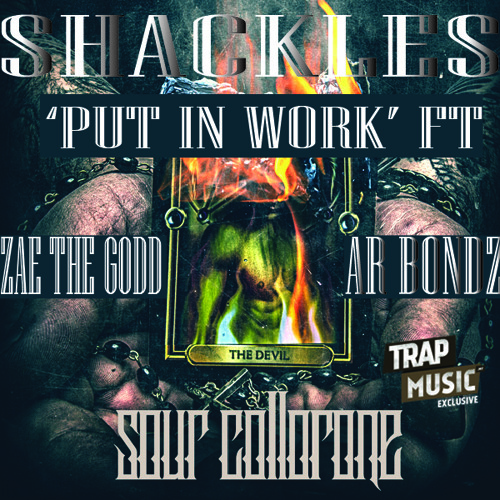 Put In Work by Shackles ft. Zae The Godd, Sour Collorone & AR Bondz - TrapMusic.NET Exclusive