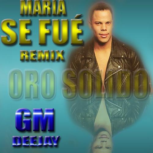 Maria Se Fue-Remix by GM Dj-Version 2013