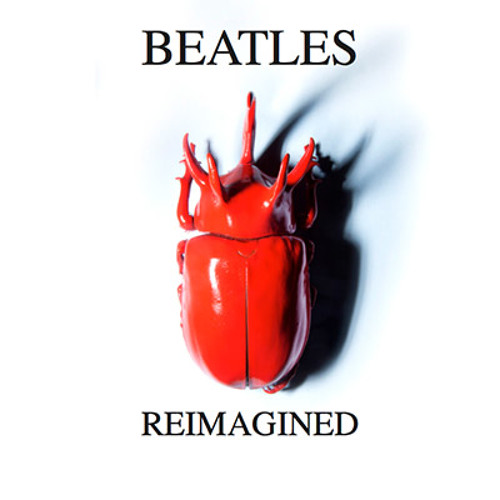 Beatles Reimagined
