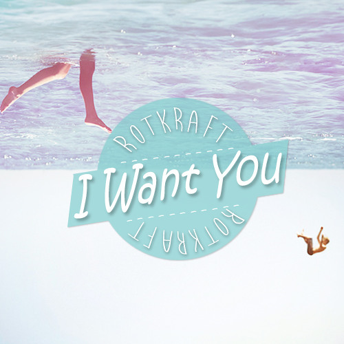 Rotkraft - I Want You [Free Download]