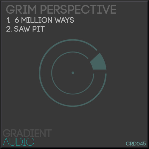 Grim Perspective - 6 Million Ways // Saw Pit - GRD045 (OUT NOW)