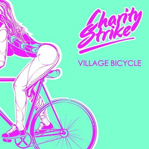 Charity Strike - Village Bicycle (Original Mix)