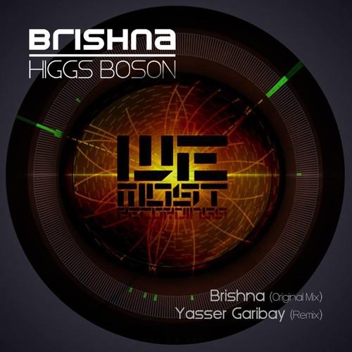 BRISHNA - Higgs Boson (YASSER GARIBAY Remix)   [We Most Recordings]