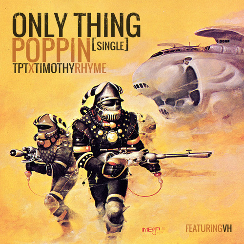TPT x @TimothyRhyme - Only Thing Poppin feat VH