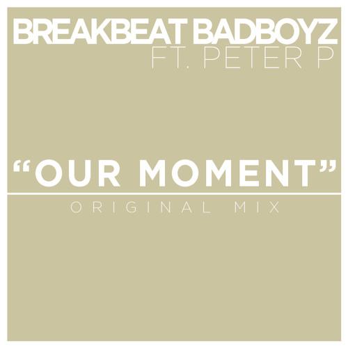 BreakBeat BadBoyz feat. Peter P - Our Moment (Original Mix)