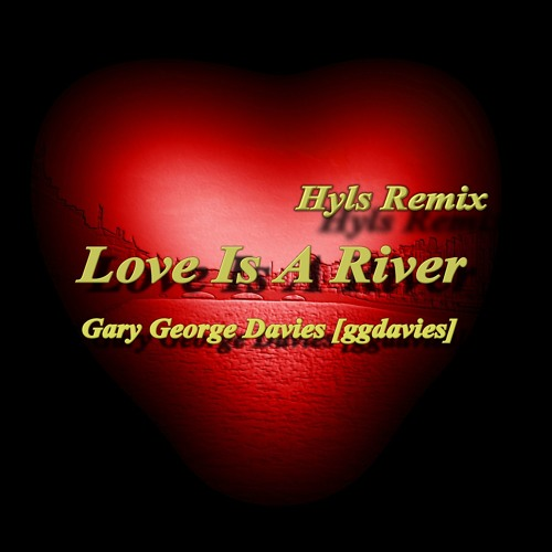 Gary George Davies - Love Is A River [Hyls Remix]