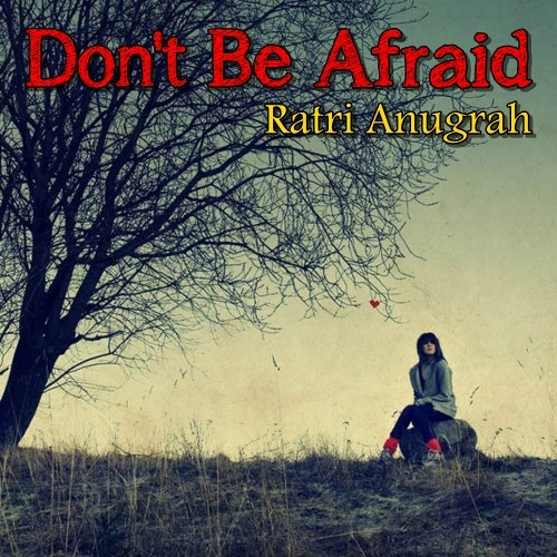 Don't Be Afraid (New Version)
