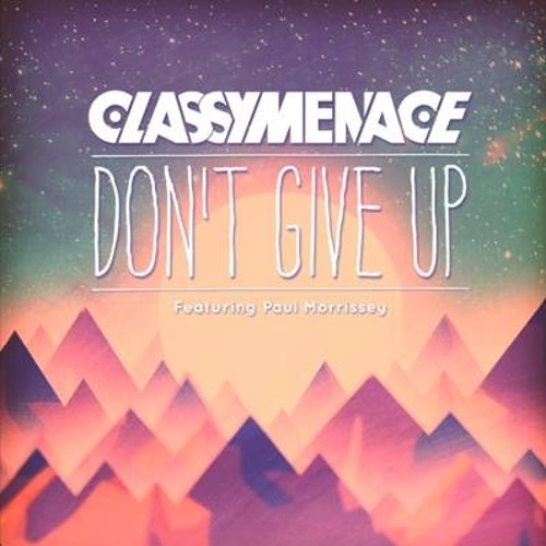 ClassyMenace - Don't Give Up feat. Paul Morrissey (Jay Andromeda Remix)