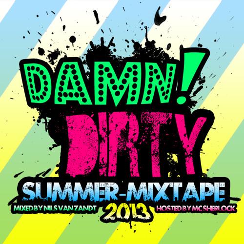Damn Dirty Summer Mixtape 2013 (Mixed by Nils van Zandt Hosted by MC Sherlock) FREE DOWNLOAD