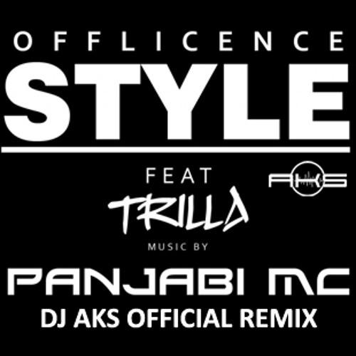 Offlicence feat. Trilla & Panjabi MC- Style (DJ AKS Remix)