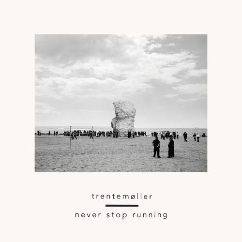 Trentemøller - Never Stop Running (feat. Jonny Pierce of The Drums)
