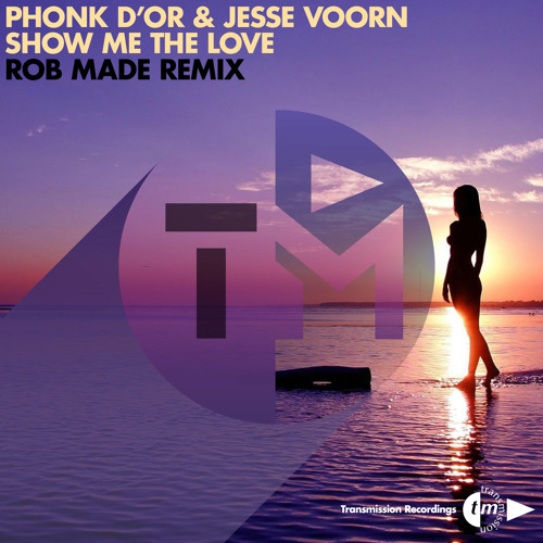 Phonk D'or & Jesse Voorn - Show Me The Love (Rob Made Remix)