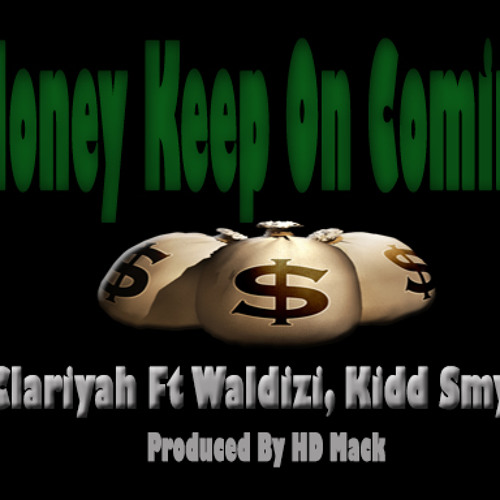 Clariyah Ft Waldizi, Kidd Smyllz - Money Keep On Coming