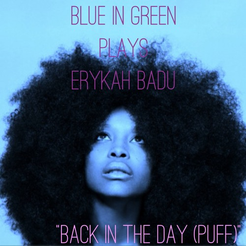 """Blue In Green Plays Erykah Badu/""""Back In The Day (Puff)"""""""