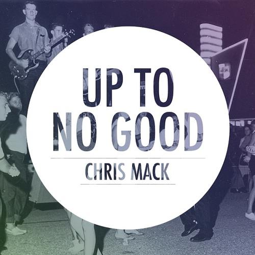 Chris Mack - Up To No Good