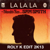 Naughty Boy feat.Sam Smith - La La La (Roly K Edit 2K13) (long preview)