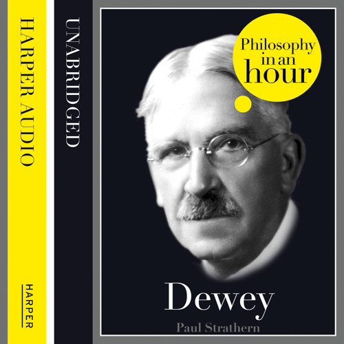 Dewey: Philosophy in an Hour by Paul Strathern, read by Jonathan Keeble