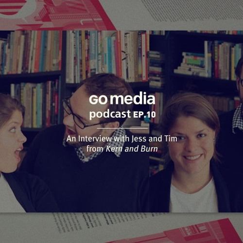 Go Media Podcast 10: An Interview With Jess and Tim from Kern and Burn