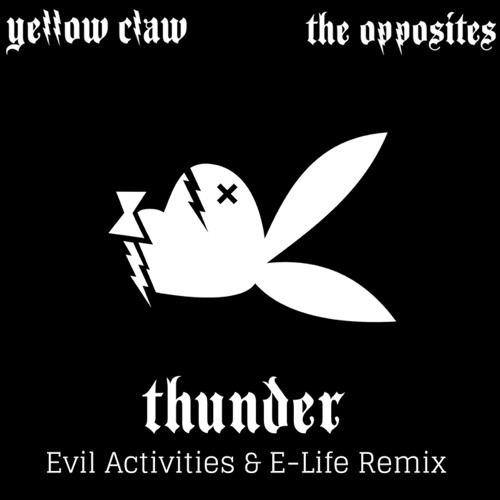 Yellow Claw & The Opposites - Thunder (Evil Activities & E-Life Remix)