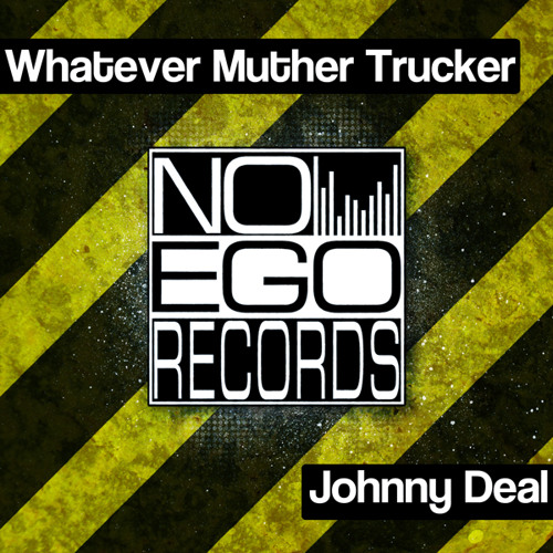 Whatever Muther Trucker by Johnny Deal