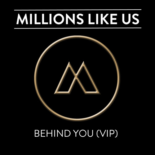 Millions Like Us - Behind You (VIP) *FREE D/L*