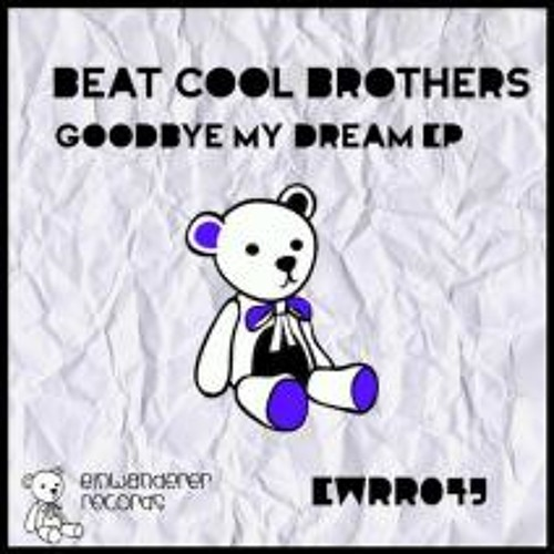 Beat Cool Brothers - Goodbye my Dream (Original Mix)[Einwanderer Records]