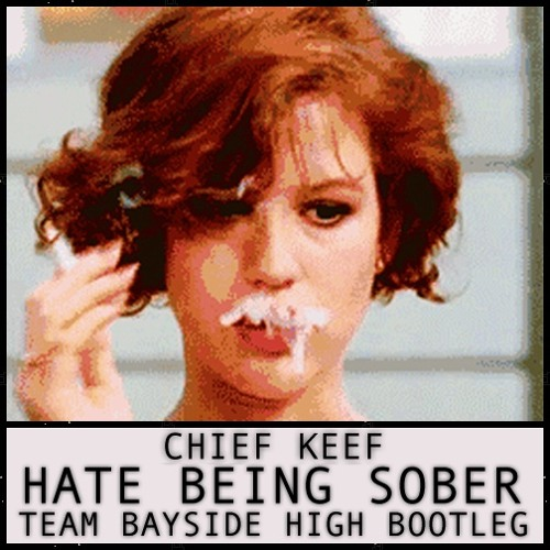 Chief Keef - Hate Being Sober (Team Bayside High Bootleg)