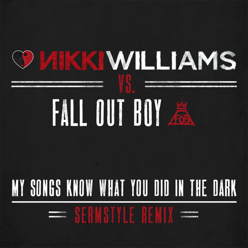 """Nikki Williams vs. Fall Out Boy - """"My Songs Know What You Did In The Dark (Sermstyle Remix)"""""""